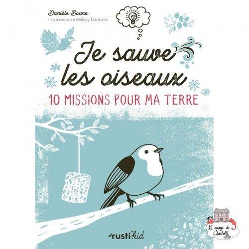 Je sauve les oiseaux - 10 missions pour ma Terre - RUK-0002 - Edition Rusti'Kid - Documentaries - Le Nuage de Charlotte