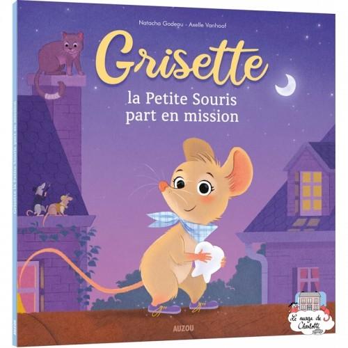 Grisette, la petite souris part en mission - AUZ-9782733882573 - Editions Auzou - Books - Le Nuage de Charlotte